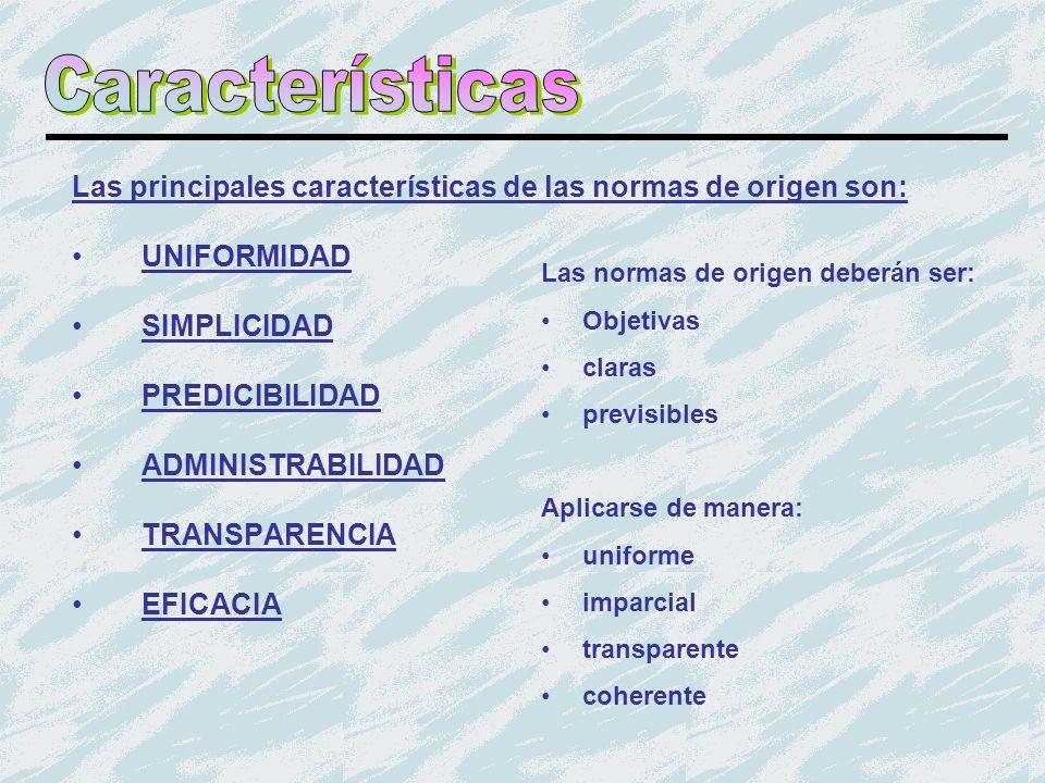 Características Las principales características de las normas de origen son: UNIFORMIDAD. SIMPLICIDAD.