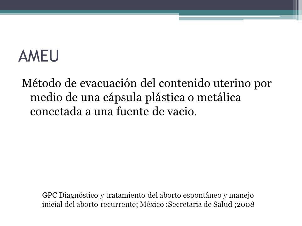 AMEU Método de evacuación del contenido uterino por medio de una cápsula plástica o metálica conectada a una fuente de vacio.