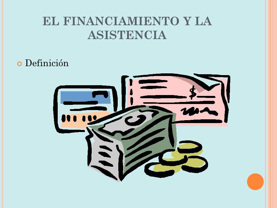 EL FINANCIAMIENTO Y LA ASISTENCIA