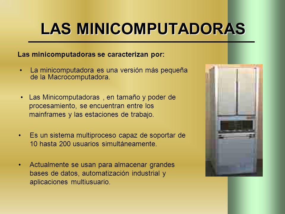 LAS MINICOMPUTADORAS Las minicomputadoras se caracterizan por: