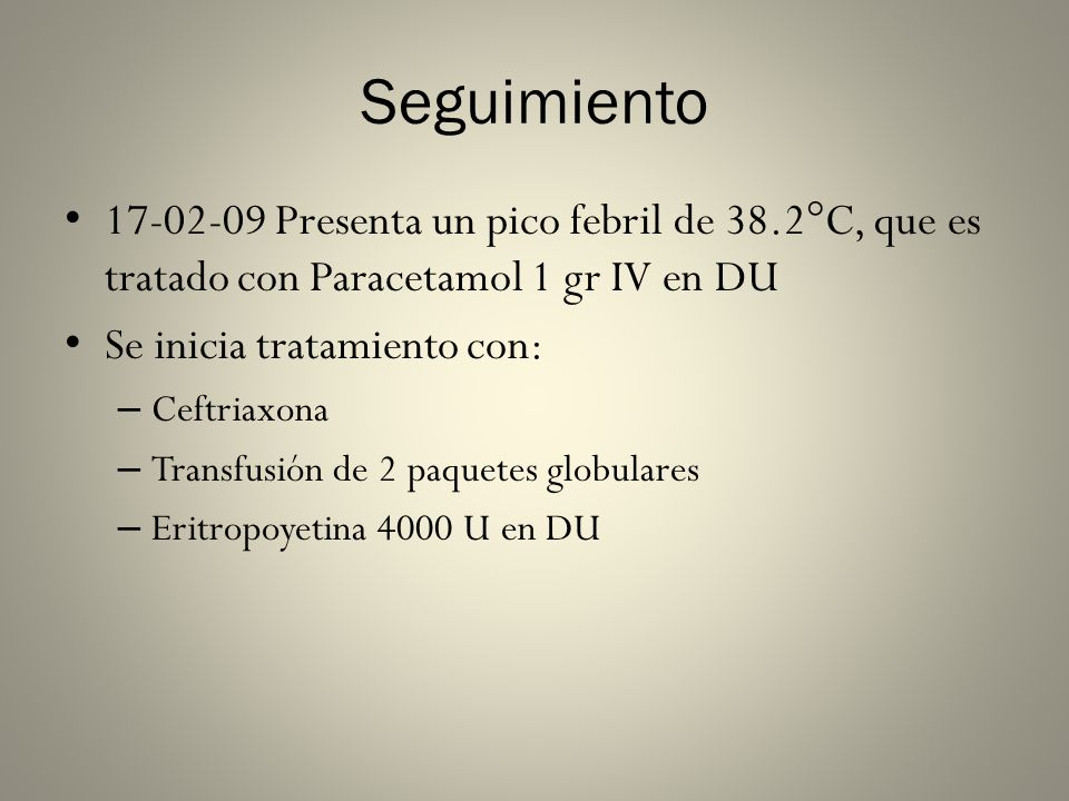 Seguimiento 17-02-09 Presenta un pico febril de 38.2°C, que es tratado con Paracetamol 1 gr IV en DU.