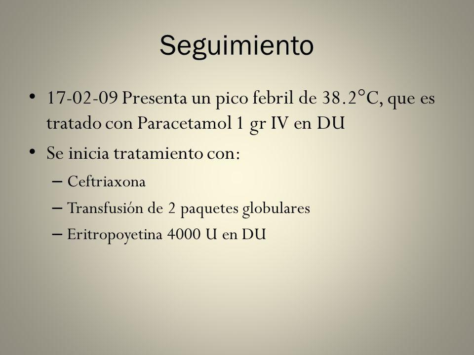 Seguimiento17-02-09 Presenta un pico febril de 38.2°C, que es tratado con Paracetamol 1 gr IV en DU.