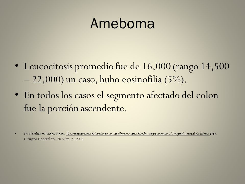 Ameboma Leucocitosis promedio fue de 16,000 (rango 14,500 – 22,000) un caso, hubo eosinofilia (5%).