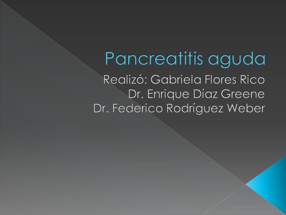 Pancreatitis aguda Realizó: Gabriela Flores Rico