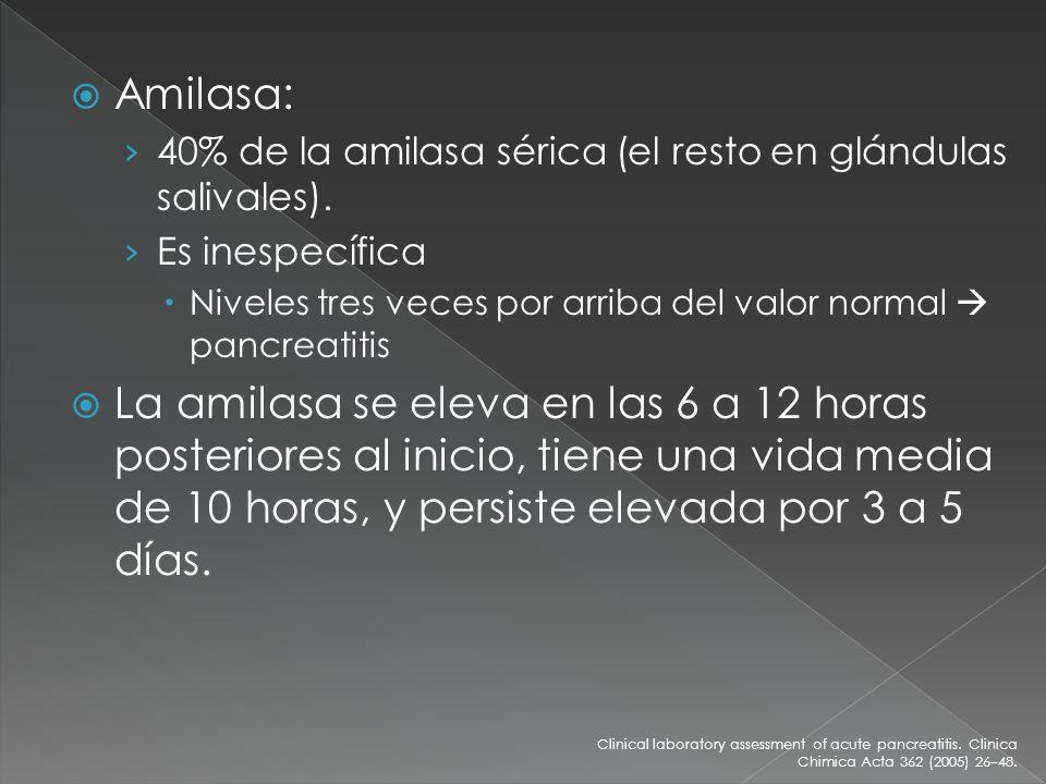 Amilasa: 40% de la amilasa sérica (el resto en glándulas salivales). Es inespecífica. Niveles tres veces por arriba del valor normal  pancreatitis.
