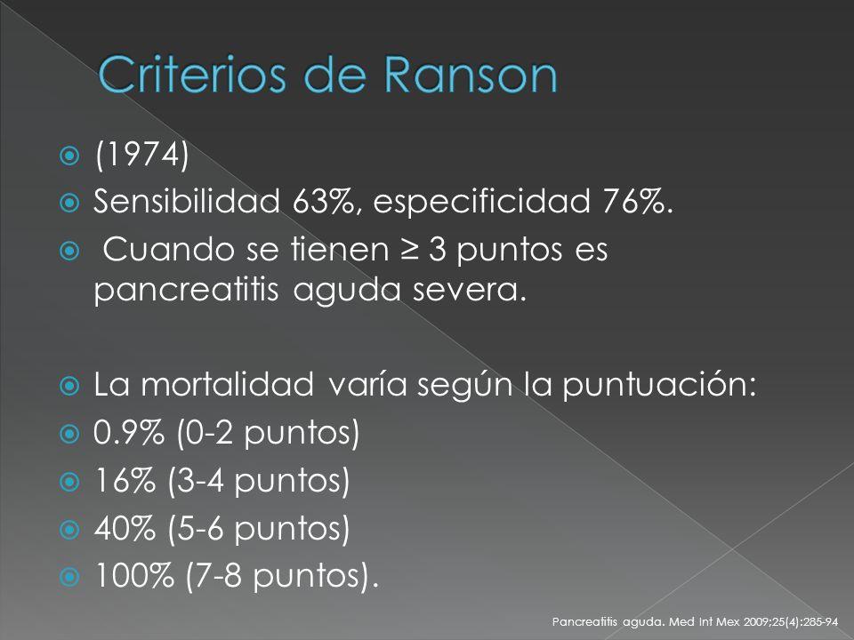 Criterios de Ranson (1974) Sensibilidad 63%, especificidad 76%.