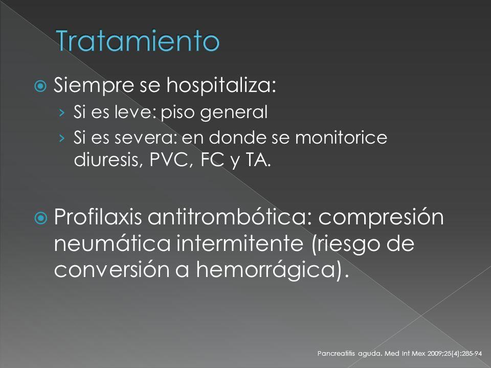 Tratamiento Siempre se hospitaliza: Si es leve: piso general. Si es severa: en donde se monitorice diuresis, PVC, FC y TA.
