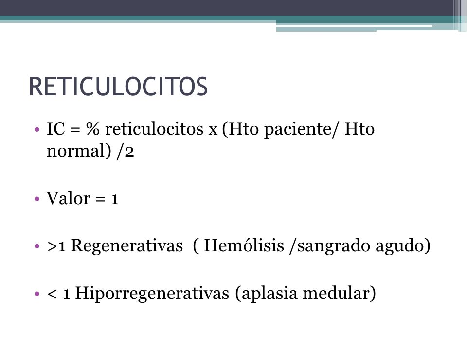 RETICULOCITOS IC = % reticulocitos x (Hto paciente/ Hto normal) /2