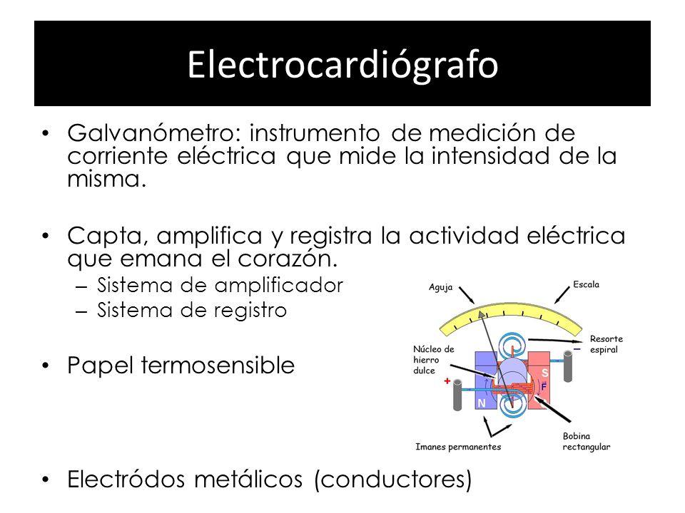 Electrocardiógrafo Galvanómetro: instrumento de medición de corriente eléctrica que mide la intensidad de la misma.