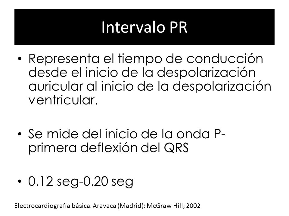 Intervalo PRRepresenta el tiempo de conducción desde el inicio de la despolarización auricular al inicio de la despolarización ventricular.