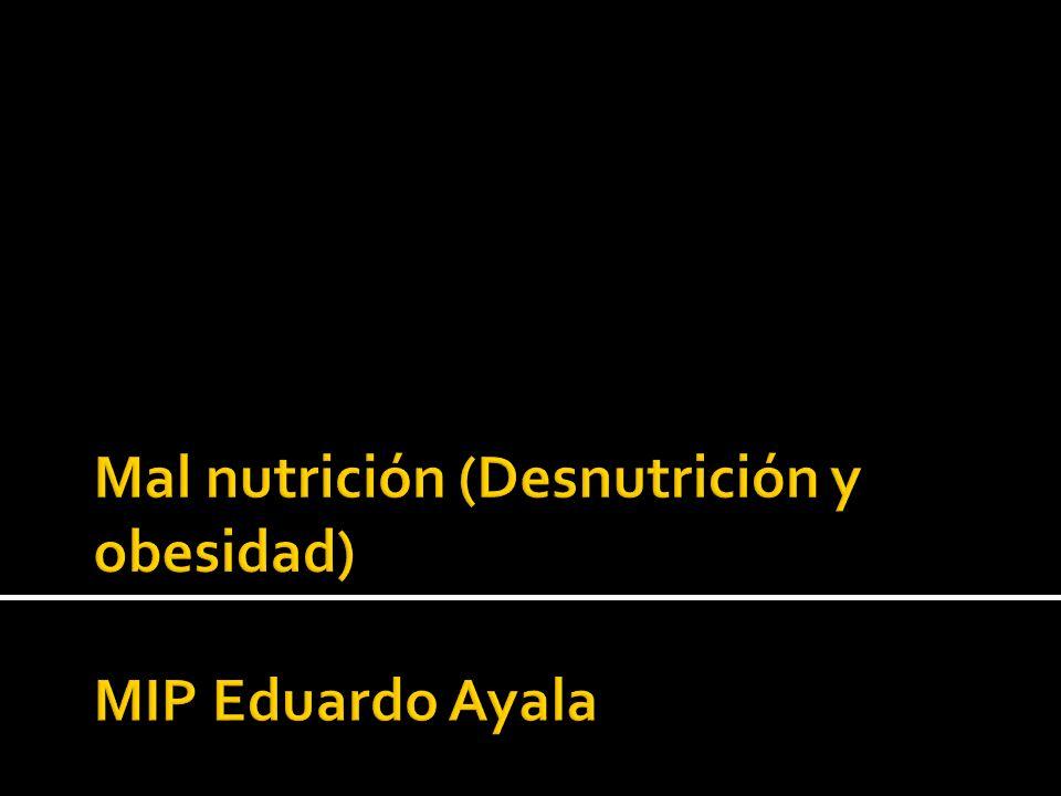 Mal nutrición (Desnutrición y obesidad) MIP Eduardo Ayala