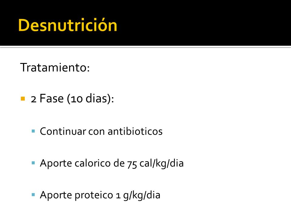 Desnutrición Tratamiento: 2 Fase (10 dias): Continuar con antibioticos