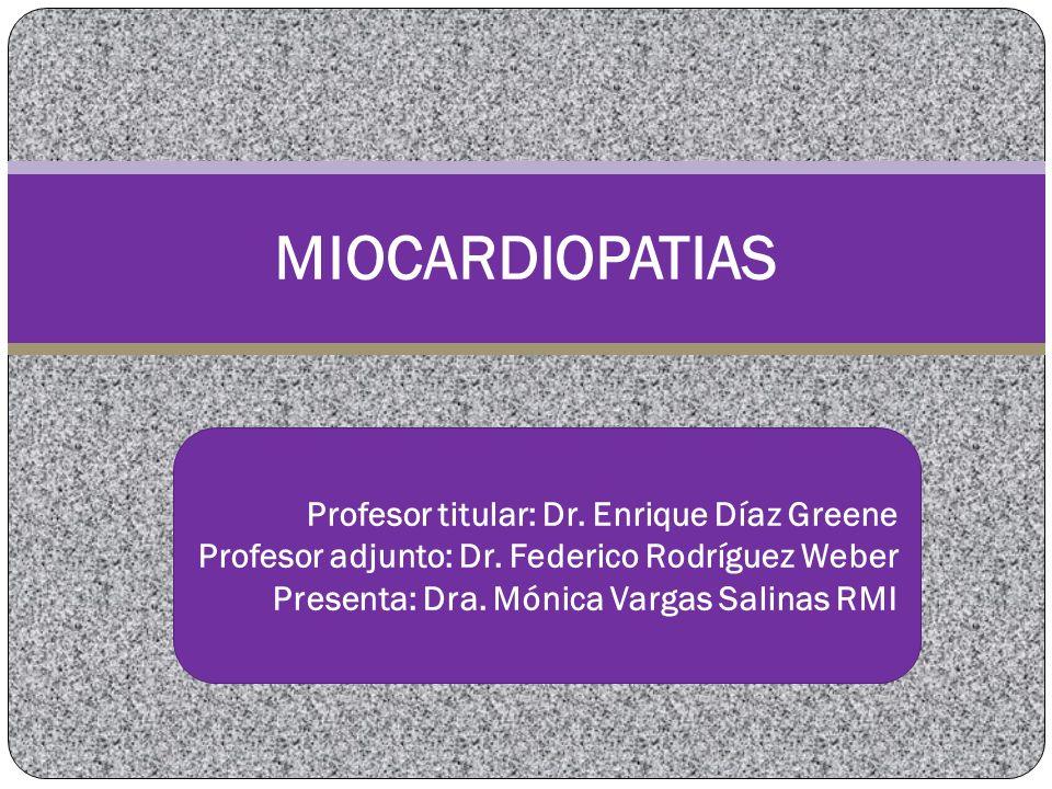 MIOCARDIOPATIAS Profesor titular: Dr. Enrique Díaz Greene