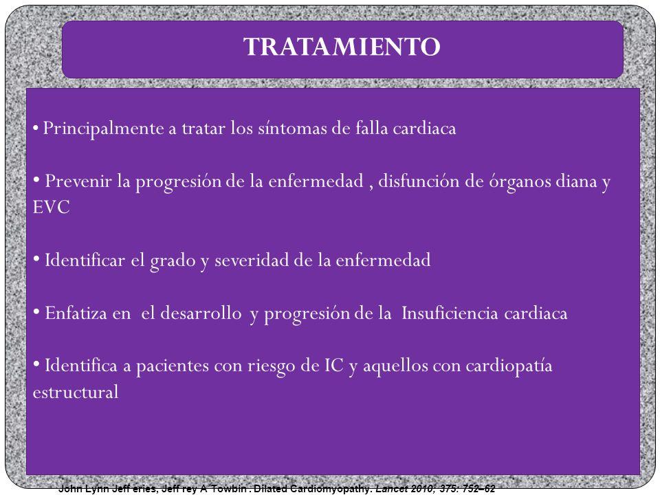 TRATAMIENTO Principalmente a tratar los síntomas de falla cardiaca. Prevenir la progresión de la enfermedad , disfunción de órganos diana y EVC.