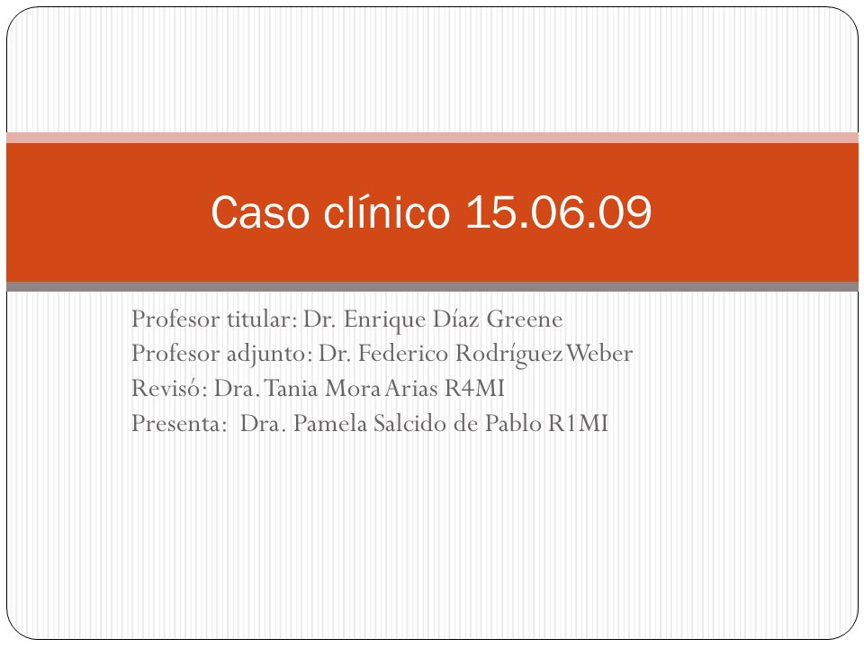 Caso clínico 15.06.09 Profesor titular: Dr. Enrique Díaz Greene