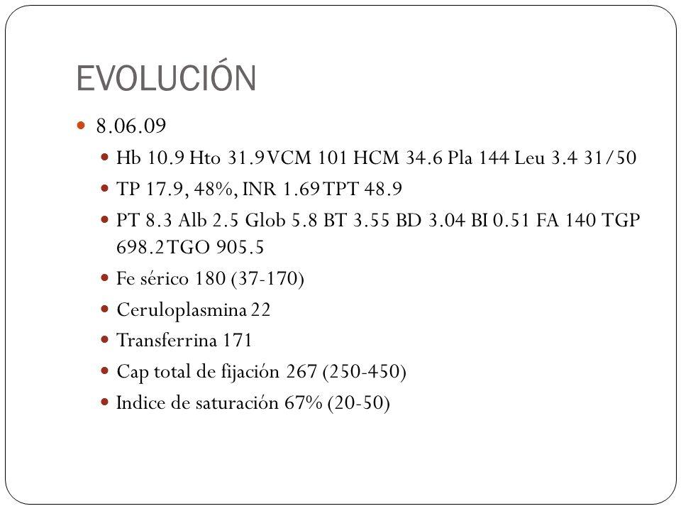 EVOLUCIÓN 8.06.09. Hb 10.9 Hto 31.9 VCM 101 HCM 34.6 Pla 144 Leu 3.4 31/50. TP 17.9, 48%, INR 1.69 TPT 48.9.