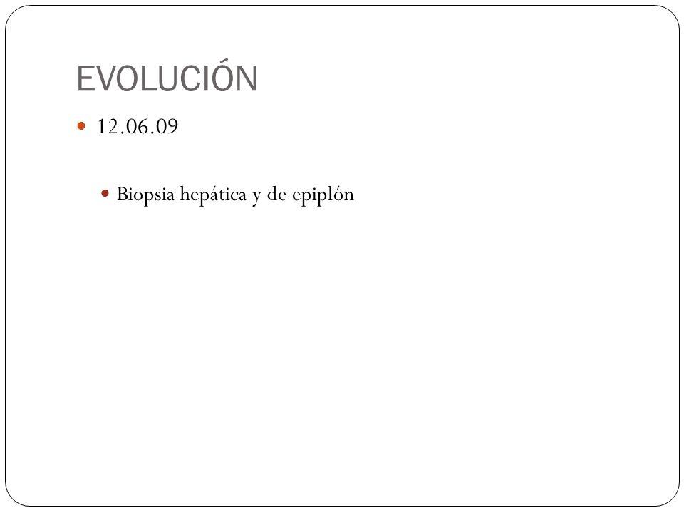 EVOLUCIÓN 12.06.09 Biopsia hepática y de epiplón