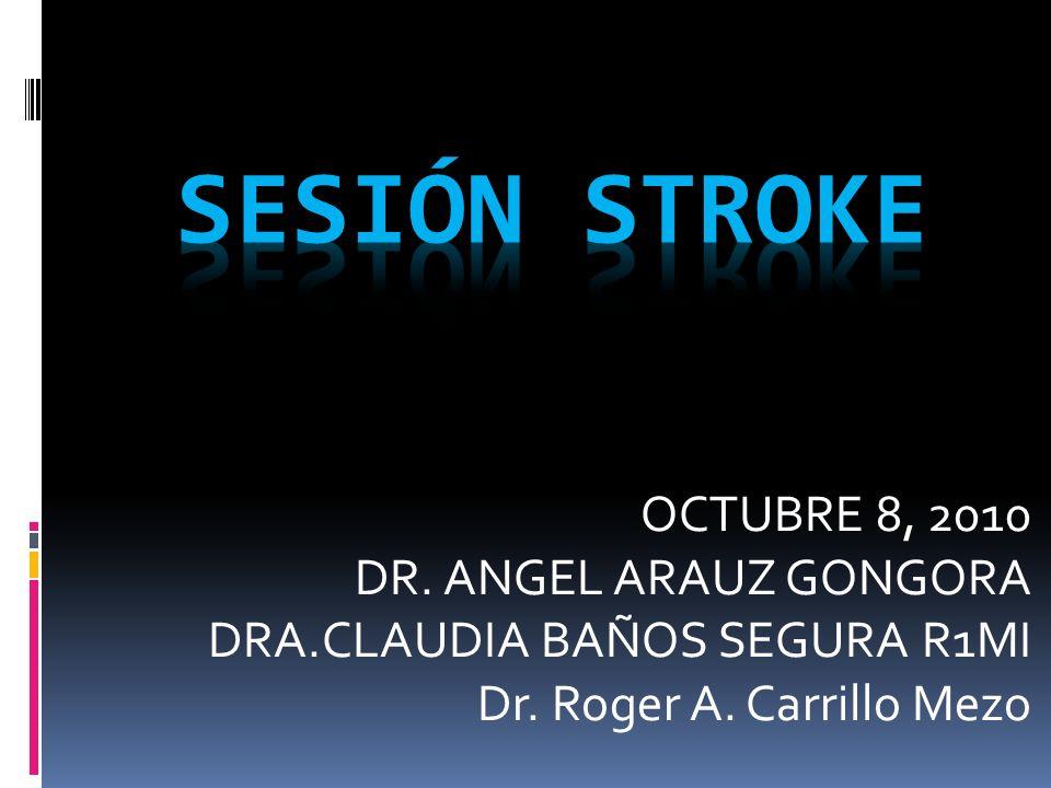 SESIÓN STROKE OCTUBRE 8, 2010 DR. ANGEL ARAUZ GONGORA