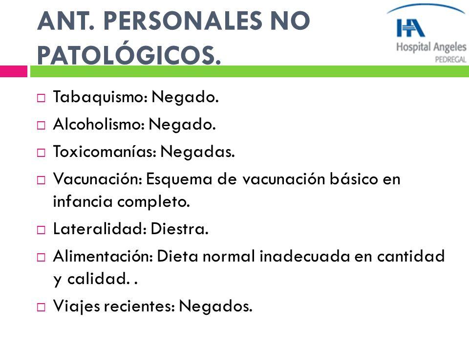 ANT. PERSONALES NO PATOLÓGICOS.
