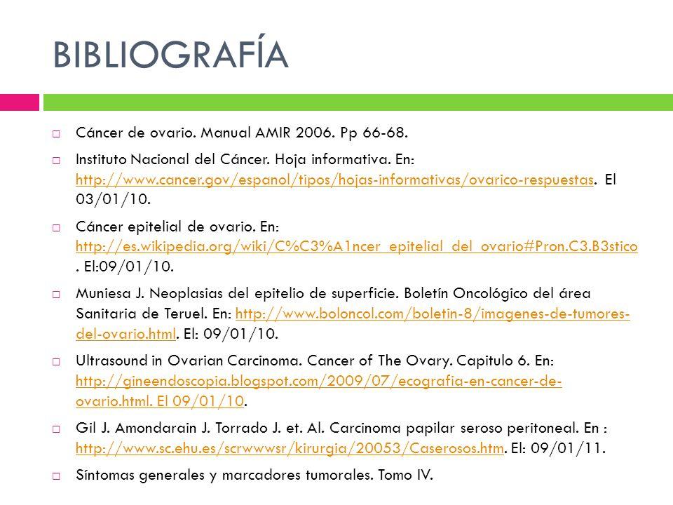 BIBLIOGRAFÍA Cáncer de ovario. Manual AMIR 2006. Pp 66-68.