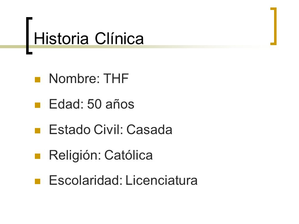 Historia Clínica Nombre: THF Edad: 50 años Estado Civil: Casada