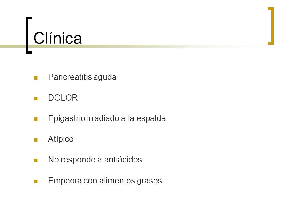 Clínica Pancreatitis aguda DOLOR Epigastrio irradiado a la espalda