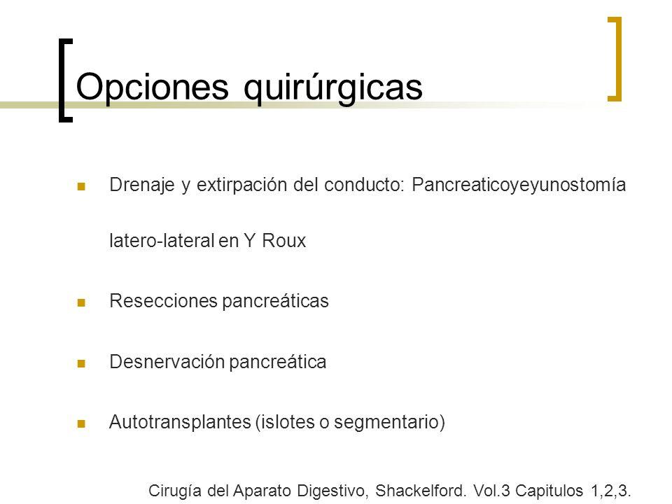 Opciones quirúrgicasDrenaje y extirpación del conducto: Pancreaticoyeyunostomía latero-lateral en Y Roux.