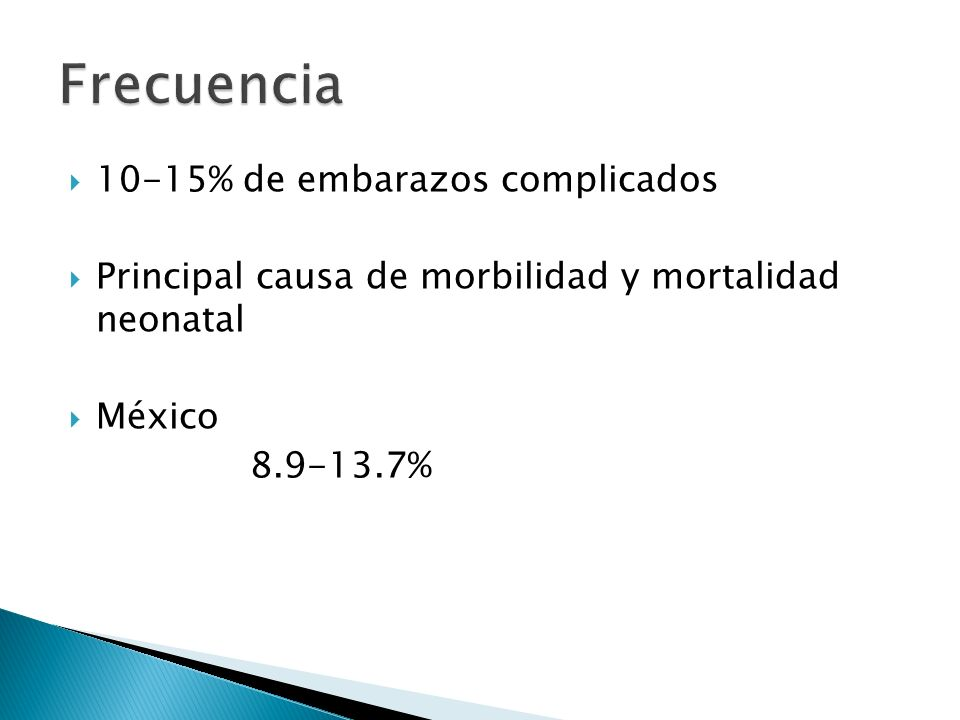 Frecuencia 10-15% de embarazos complicados