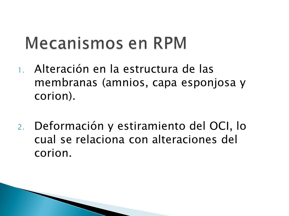 Mecanismos en RPM Alteración en la estructura de las membranas (amnios, capa esponjosa y corion).