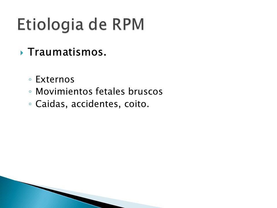 Etiologia de RPM Traumatismos. Externos Movimientos fetales bruscos