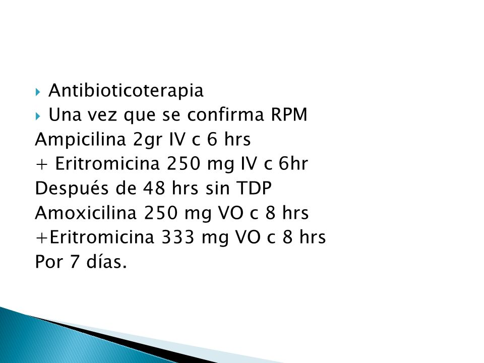 Antibioticoterapia Una vez que se confirma RPM. Ampicilina 2gr IV c 6 hrs. + Eritromicina 250 mg IV c 6hr.