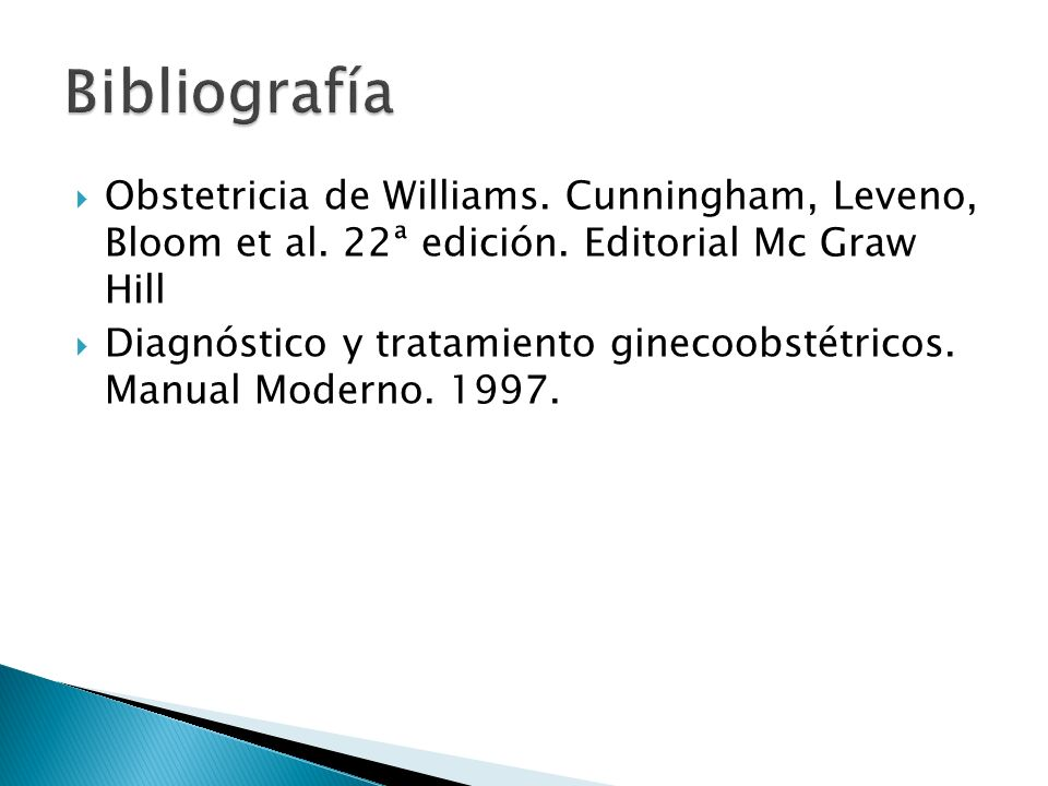 Bibliografía Obstetricia de Williams. Cunningham, Leveno, Bloom et al. 22ª edición. Editorial Mc Graw Hill.