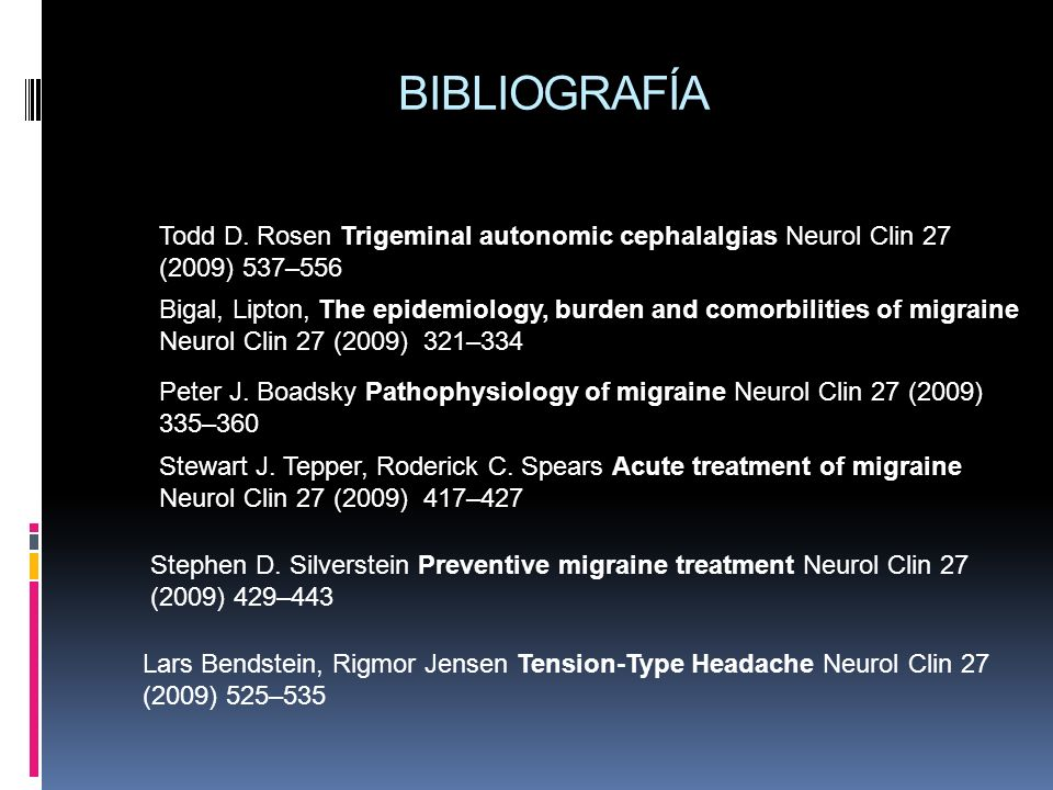 BIBLIOGRAFÍATodd D. Rosen Trigeminal autonomic cephalalgias Neurol Clin 27 (2009) 537–556.