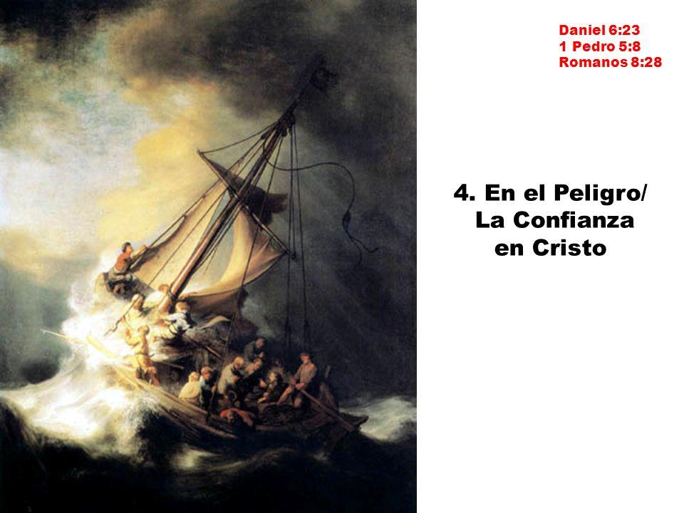 4. En el Peligro/ La Confianza en Cristo Daniel 6:23 1 Pedro 5:8