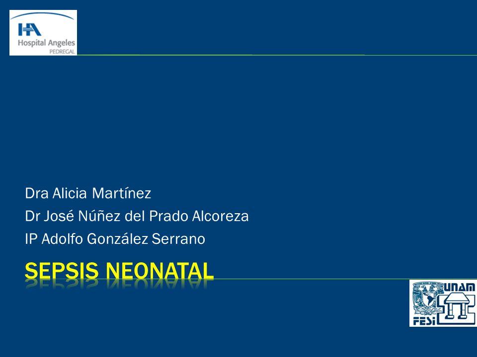 SEPSIS NEONATAL Dra Alicia Martínez Dr José Núñez del Prado Alcoreza