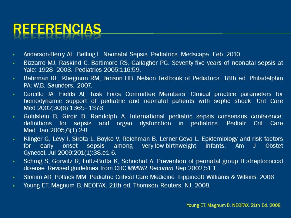 Referencias Anderson-Berry AL. Belling L. Neonatal Sepsis. Pediatrics. Medscape. Feb. 2010.