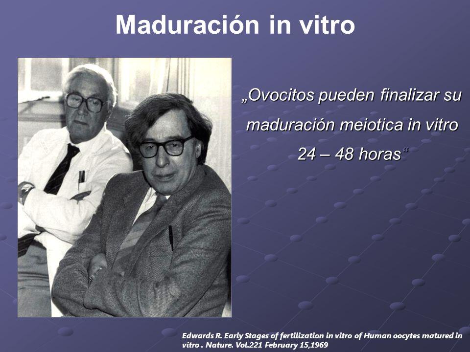 """Maduración in vitro """"Ovocitos pueden finalizar su maduración meiotica in vitro 24 – 48 horas …"""