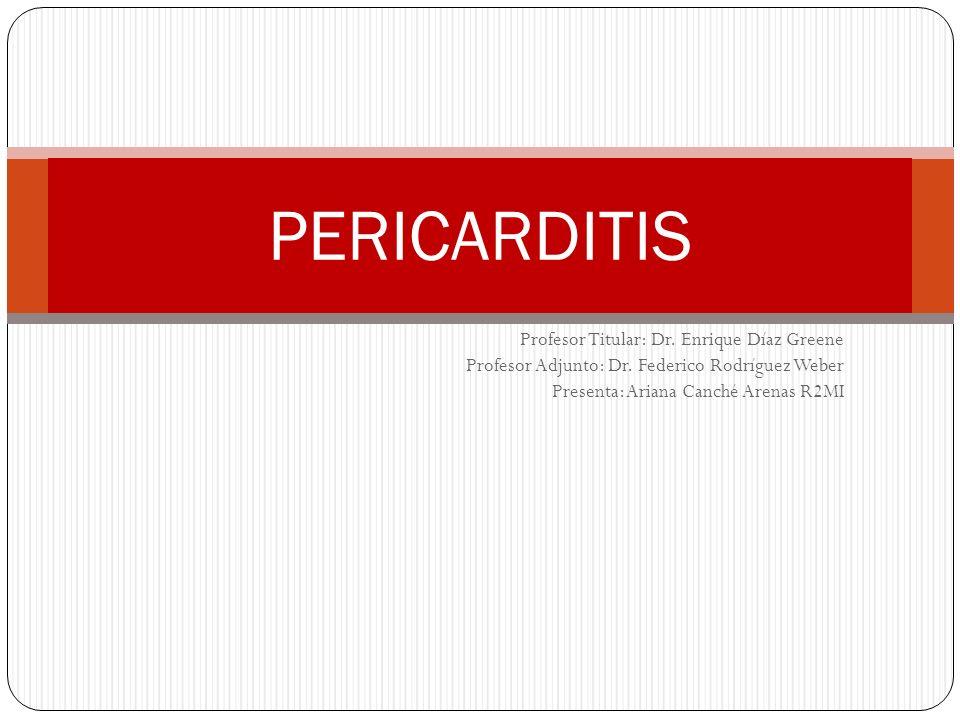 PERICARDITIS Profesor Titular: Dr. Enrique Díaz Greene