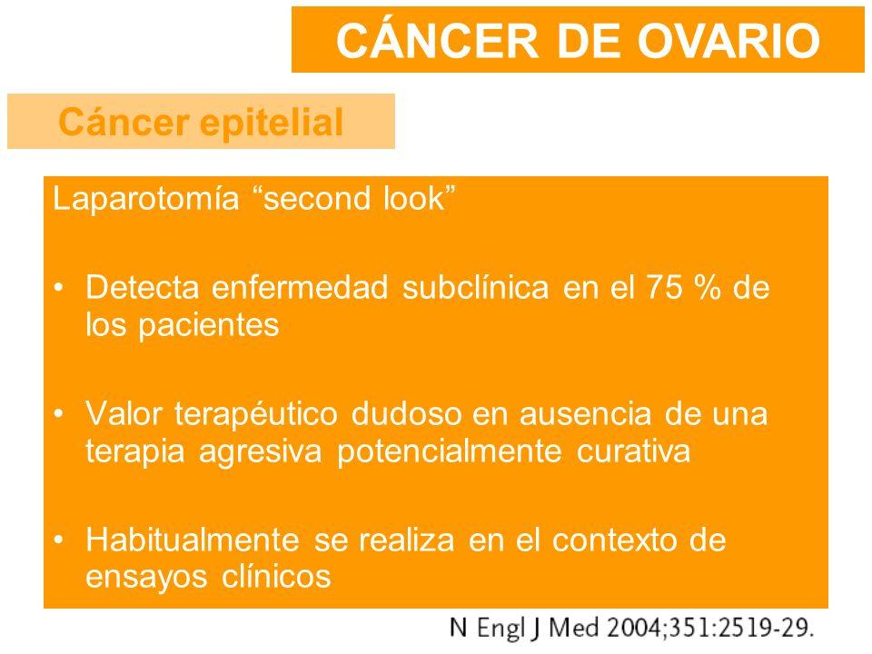 CÁNCER DE OVARIO Cáncer epitelial Laparotomía second look