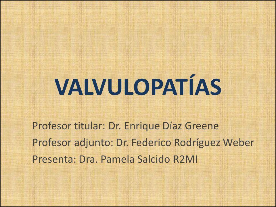 VALVULOPATÍAS Profesor titular: Dr. Enrique Díaz Greene
