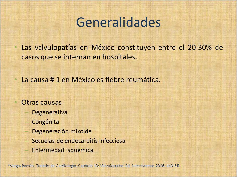 Generalidades Las valvulopatías en México constituyen entre el 20-30% de casos que se internan en hospitales.