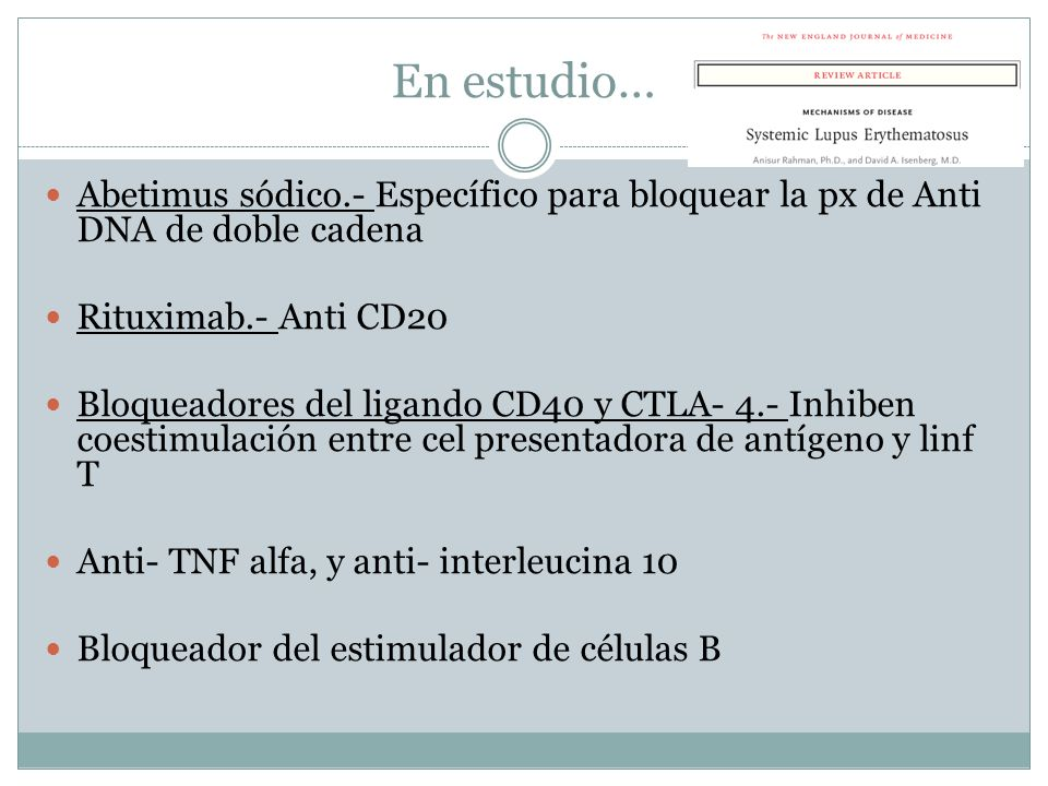 En estudio…Abetimus sódico.- Específico para bloquear la px de Anti DNA de doble cadena. Rituximab.- Anti CD20.
