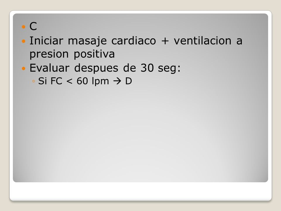 Iniciar masaje cardiaco + ventilacion a presion positiva