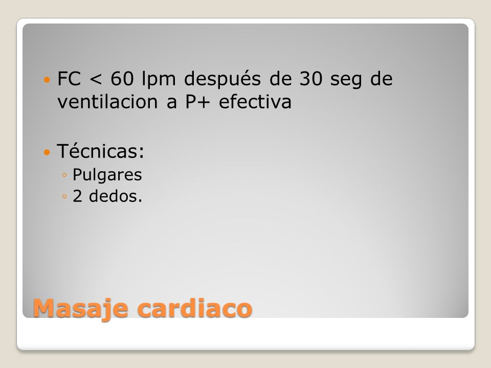FC < 60 lpm después de 30 seg de ventilacion a P+ efectiva