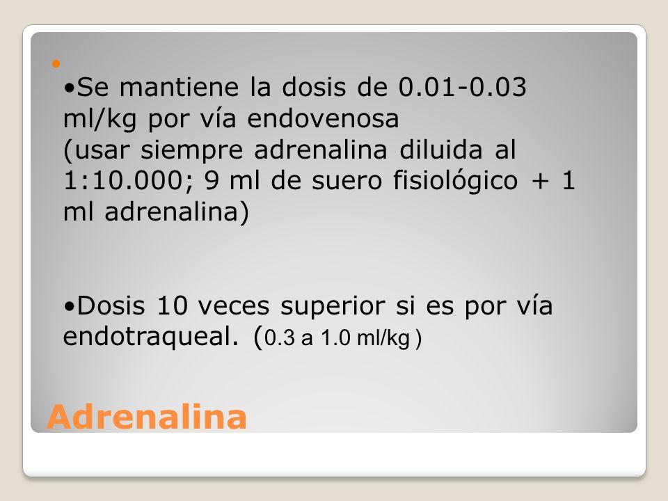 Adrenalina Se mantiene la dosis de 0.01-0.03 ml/kg por vía endovenosa