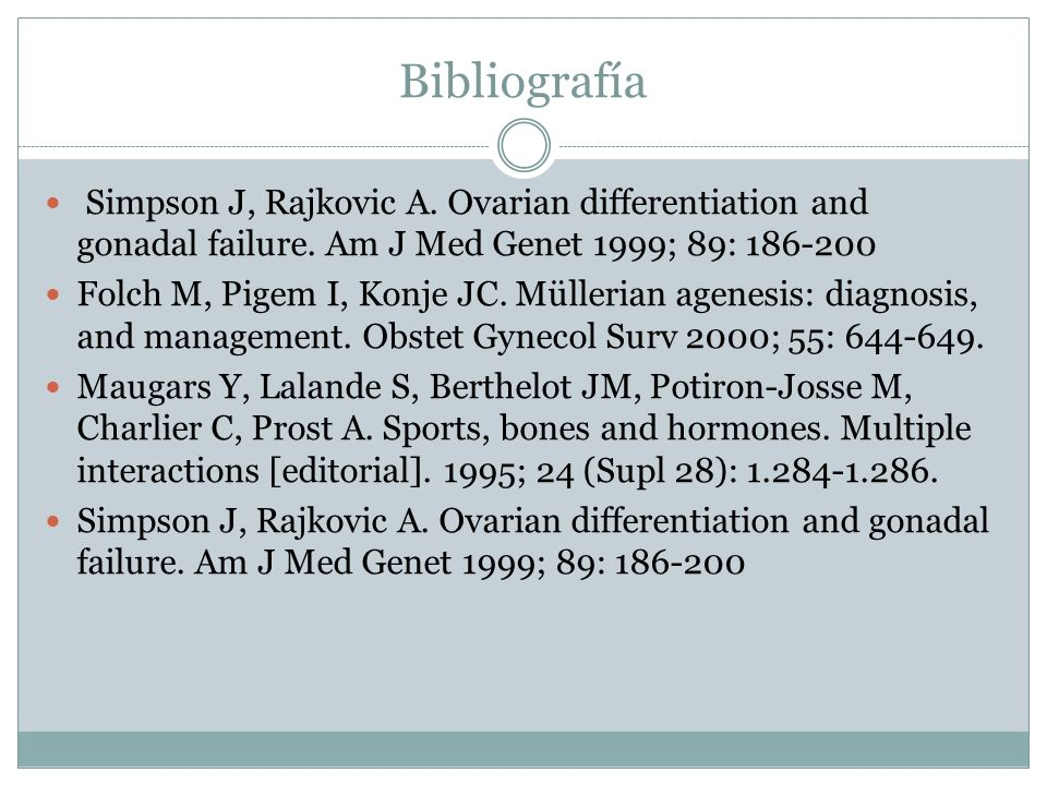 Bibliografía Simpson J, Rajkovic A. Ovarian differentiation and gonadal failure. Am J Med Genet 1999; 89: 186-200.