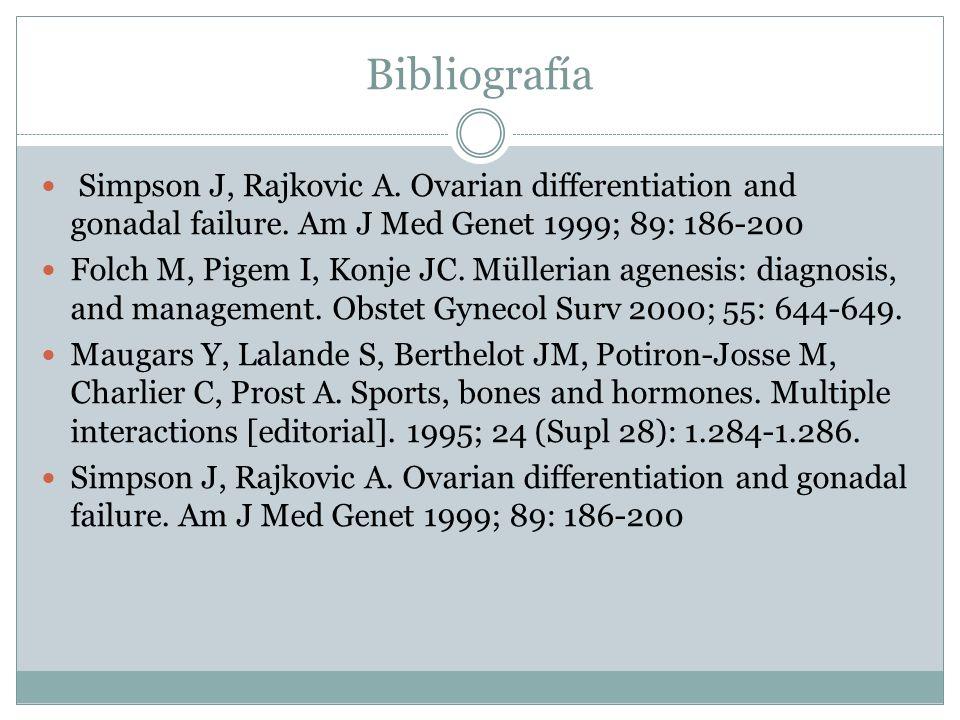 BibliografíaSimpson J, Rajkovic A. Ovarian differentiation and gonadal failure. Am J Med Genet 1999; 89: 186-200.