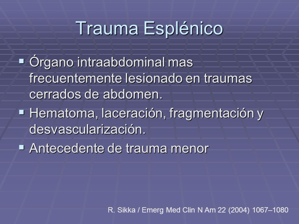 Trauma Esplénico Órgano intraabdominal mas frecuentemente lesionado en traumas cerrados de abdomen.