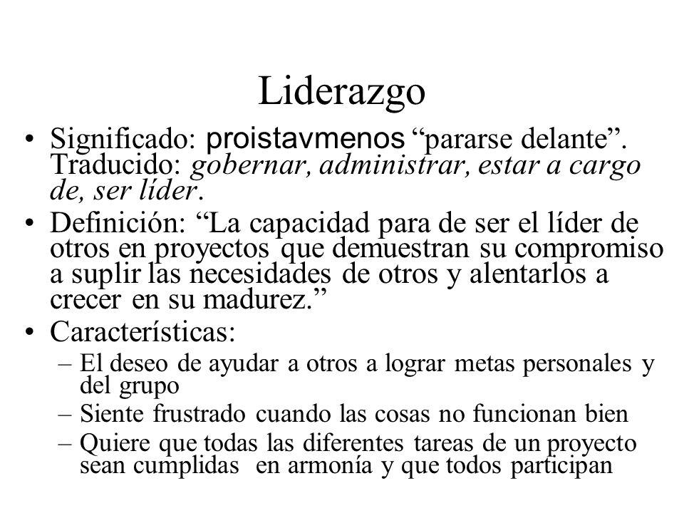 Liderazgo Significado: proistavmenos pararse delante . Traducido: gobernar, administrar, estar a cargo de, ser líder.