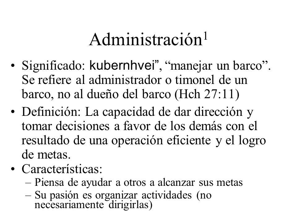 Administración1 Significado: kubernhvei , manejar un barco . Se refiere al administrador o timonel de un barco, no al dueño del barco (Hch 27:11)